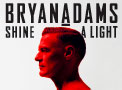 BRYAN ADAMS: Shine a Light - 6 DEZ, ALTICE ARENA, LISBOA- 7 DEZ ALTICE FORUM BRAGA